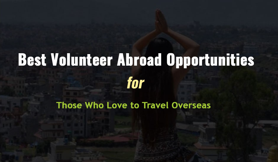 Best Volunteer Abroad Programs and Opportunities for Those Who Love to Travel Overseas